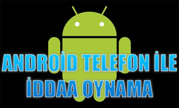 android telefon ile iddaa oynama, Android telefon ile iddaa nasıl oynanır, android uygulaması bulunan iddaa siteleri