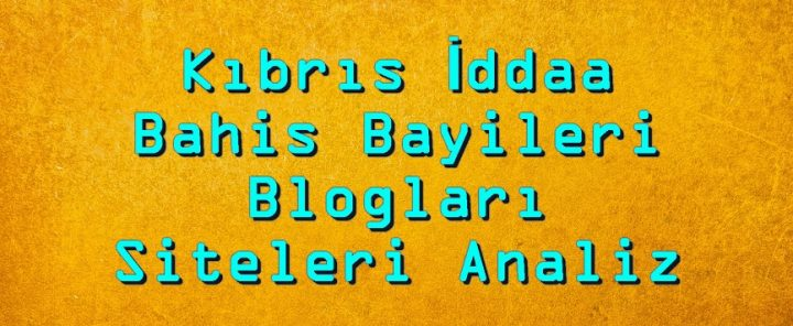 Kıbrıs İddaa Bahis Bayileri, Blogları, Siteleri Analiz